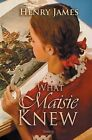 What Maisie Knew by Henry James (Paperback, 2013)
