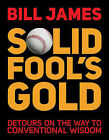 Solid Fool's Gold: Detours on the Way to Conventional Wisdom by Bill James (Paperback / softback, 2011)