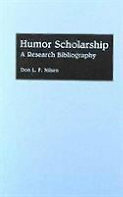 Humor Scholarship : A Research Bibliography by Nilsen, Don Lee Fred