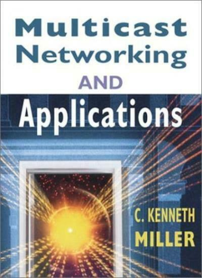 Multicast Networking and Applications By C. Kenneth Miller