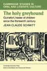Cambridge Studies in Oral and Literate Culture: The Holy Greyhound : Guinefort, Healer of Children since the Thirteenth Century 6 by Jean-Claude Schmidtt (2009, Paperback)
