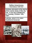 Address Delivered at the Laying of the Corner Stone of the City Hall: In the City of Baltimore, on Tuesday, October 18th, 1867. by Gale, Sabin Americana (Paperback / softback, 2012)