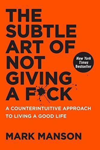 The Subtle Art of Not Giving a F*ck: A Counterintu 1