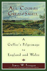 All Courses Great and Small: A Golfer's Pilgramage to England and Wales by James W. Finegan (Other book format, 2003)