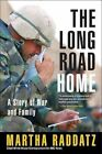 The Long Road Home a Story of War and Family by Martha Raddatz 9780425219348