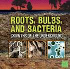 Roots, Bulbs, and Bacteria: Growths of the Underground by Jody S Rake (Hardback, 2015)