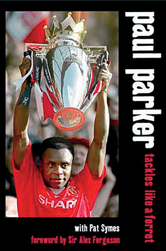 Paul Parker Autobiography - Tackles Like a Ferret - Man United QPR Defender book