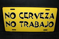 No Cerveza No Trabajo Metal Novelty License Plate Tag For Cars No Beer No Work