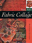 The Art of Fabric Collage: An Easy Introduction to Creative Sewing by Rosemary Eichorn (Paperback, 2003)