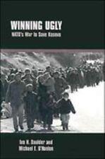 Winning Ugly: NATO's War to Save Kosovo by Daalder, Ivo H., O'Hanlon, Michael E