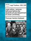Legal Ethics: Lectures Delivered Before the Students of Law Department of Union University. by Thomas Hamlin Hubbard (Paperback / softback, 2010)