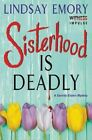 Sisterhood Is Deadly: A Sorority Sisters Mystery by Lindsay Emory (Paperback, 2015)