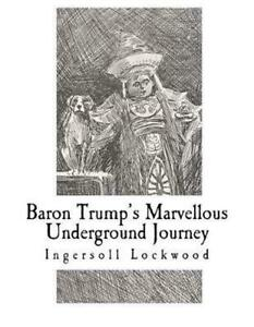 Baron Trump's Marvellous Underground Journey by Ingersoll Lockwood (English) Pap