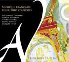 Musique Francaise Pour Trio DAnches von Ensemble Trielen (2015)