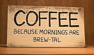 Rustic Kitchen Wood Sign COFFEE BECAUSE MORNINGS ARE BREW TAL funny chic