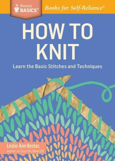 How to Knit : Learn the Basic Stitches and Techniques, Paperback by Bestor, L...