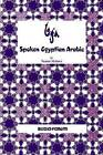 Spoken Egyptian Arabic by Professor of Arabic Literature in the Department of Arab and Islamic Civilization and Director of the Center for Translation Studies Samia Mehrez (Paperback / softback, 1985)
