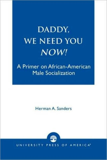 Daddy, We Need You Now!: A Primer on African-American Male Socialization