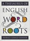 A Thesaurus of English Word Roots by Horace Gerald Danner (Hardback, 2014)