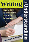 Writing for Understanding: Strategies to Increase Content Learning by SAGE Publications Inc (Paperback, 2009)