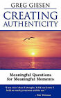 Creating Authenticity: Meaningful Questions for Meaningful Moments by Greg Giesen (Paperback / softback, 2011)