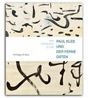Paul Klee und der Ferne Osten von Paul Klee (2013, Gebundene Ausgabe)