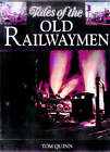 Tales of the Old Railwaymen by Tom Quinn (Hardback, 1998)