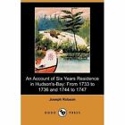 An Account of Six Years Residence in Hudson's-Bay: From 1733 to 1736, and 1744 to 1747 (Dodo Press) by Joseph Robson (Paperback / softback, 2009)