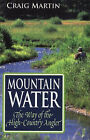 Mountain Water: The Way of the High-Country Angler by Craig Martin (Paperback, 2002)