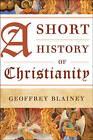 A Short History of Christianity by Geoffrey Blainey (Hardback, 2013)