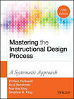 Mastering the Instructional Design Process: A Systematic Approach by Stephen B. King, H. C. Kazanas, Marsha King, Bud Benscoter, William J. Rothwell (Hardback, 2016)