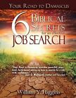Your Road to Damascus: 6 Biblical Secrets for an Effective Job Search by William Y Higgins (Paperback / softback, 2013)