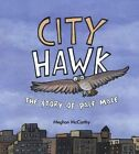 City Hawk: The Story of Pale Male by Meghan McCarthy (Other book format, 2007)