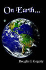 On Earth...: ...as It is in Heaven. by Douglas E Gogerty (Paperback / softback, 2001)