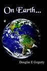 On Earth...: ...as It is in Heaven. by Douglas E Gogerty (Paperback / softback, 2001)