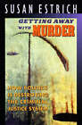 Getting Away with Murder: How Politics is Destroying the Criminal Justice System by Susan Estrich (Paperback, 1999)