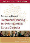 Evidence-Based Treatment Planning for Posttraumatic Stress Disorder DVD Facilitator's Guide by Arthur E. Jongsma, Timothy J. Bruce (Paperback, 2011)
