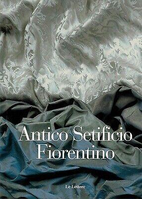 Antico setificio fiorentino. Ediz. italiana e inglese