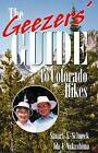 The Geezers' Guide to Colorado Hikes by Stuart A. Schneck, Ida I. Nakashima (Paperback, 2002)