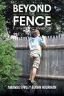 Beyond the Fence: Converging Memoirs by Amanda Eppley, John Hourihan (Paperback / softback, 2015)