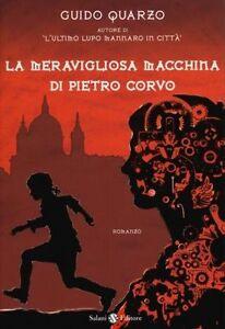 La-meravigliosa-macchina-di-Pietro-Corvo-Guido-Quarzo-2013-Salani