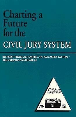 Charting a Future for the Civil Jury System: Report from an American Bar Asso...