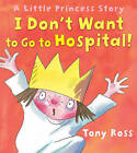 I Don't Want to Go to Hospital! by Tony Ross (Paperback, 2010)