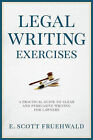 Legal Writing Exercises: A Practical Guide to Clear and Persuasive Writing for Lawyers by Edwin Scott Fruehwald, E Scott Fruehwald (Paperback / softback, 2015)
