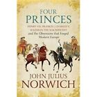 Four Princes: Henry VIII, Francis I, Charles V, Suleiman the Magnificent and the Obsessions That Forged Modern Europe by John Julius Norwich (Hardback, 2016)