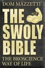 The Swoly Bible : The BroScience Way of Life by Mike Tornabene, Dom Mazzetti and Gian Hunjan (2016, Paperback)