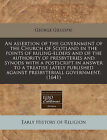 An Assertion of the Government of the Church of Scotland in the Points of Ruling-Elders and of the Authority of Presbyteries and Synods with a PostScript in Answer to a Treatise Lately Published Against Presbyteriall Government. (1641) by George Gillespie (Paperback / softback, 2010)