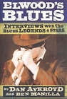 Elwood's Blues: Interviews with the Blues Legends and Stars by Dan Aykroyd, Ben Manilla (Paperback, 2004)