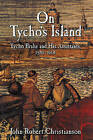 On Tycho's Island: Tycho Brahe and his Assistants, 1570-1601 by John Robert Christianson (Hardback, 1999)