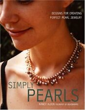 Simply Pearls : Designs for Creating Perfect Pearl Jewelry by Nancy Alden (2006, Paperback)